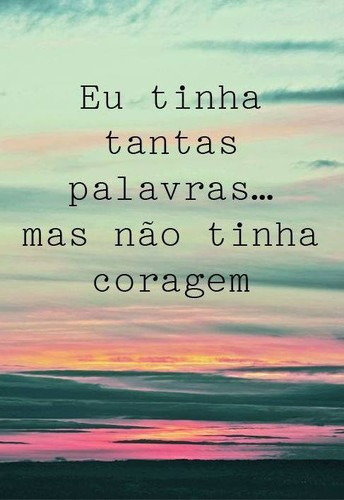 Frases do facebook - Coragem