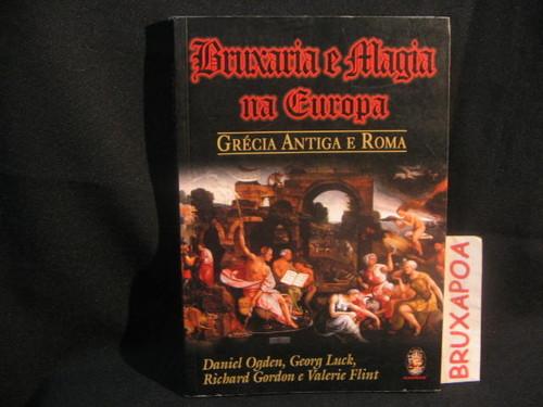 BRUXARIA E MAGIA NA EUROPA - Daniel Ogden, Georg Luck, Richard Gordon e Valerie Flint.  Grécia Antiga e Roma.  Madras - 2004 - 320 pg.