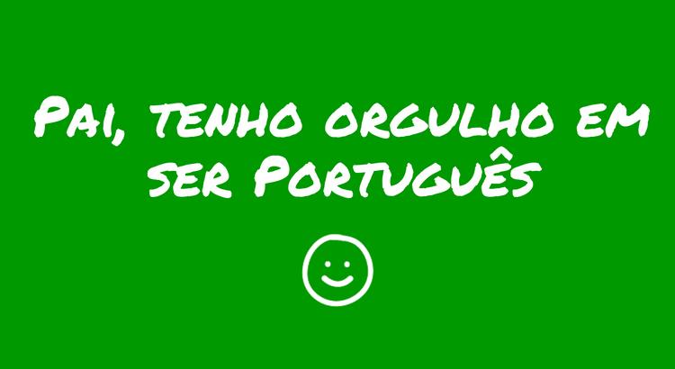 pai-tenho-orgulho-em-ser-portuguàs.png