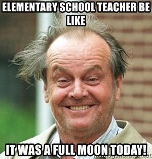 elementary-school-teacher-be-like-it-was-a-full-mo